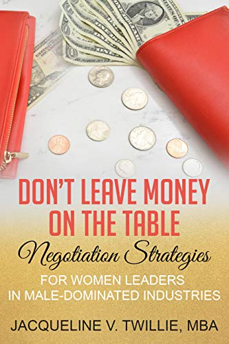 Don't Leave Money On The Table: Negotiation Strategies for Women Leaders in Male-Dominated Industries (English Edition)