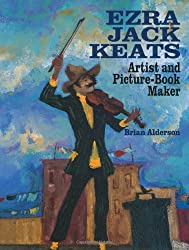 Ezra Jack Keats: Artist and Picture-Book Maker by Brian Alderson (1994-10-31)