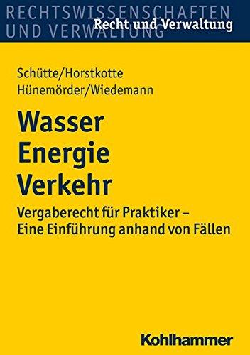 Wasser Energie Verkehr: Vergaberecht für Praktiker - Eine Einführung anhand von Fällen (Recht und Verwaltung)
