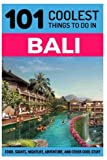 Bali: Bali Travel Guide: 101 Coolest Things to Do in Bali (Backpacking Bali, Budget Travel Bali, Southeast Asia Travel Guide, Indonesia Travel Guide, Lombok)