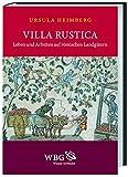 Villa rustica: Leben und Arbeiten auf römischen Landgütern - Ursula Heimberg