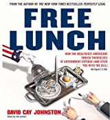 Free Lunch: How the Wealthiest Americans Enrich Themselves at Government Expense (and StickYou with the Bill) by David Cay Johnston (2007-12-27)
