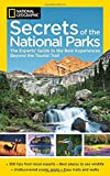 National Geographic Secrets of the National Parks: The Experts' Guide to the Best Experiences Beyond the Tourist Trail (National Geographics Secrets of the National Parks)
