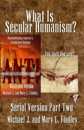 What Is Secular Humanism?: Volume 2 (Serial Antidisestablishmentarianism) por Michael J. Findley