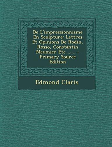 de L'Impressionnisme En Sculpture: Lettres Et Opinions de Rodin, Rosso, Constantin Meumier Etc - Primary Source Edition