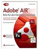 Adobe AIR - RIAs für den Desktop entwickeln - Inkl. Trial auf CD: Know-how für HTML/Ajax- und Flash/Flex-Entwickler (DPI Grafik)