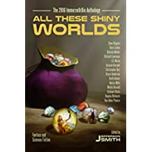 All These Shiny Worlds: The 2016 ImmerseOrDie Anthology (English Edition)