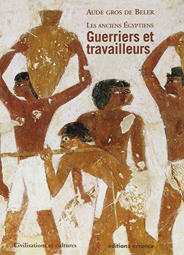 Les anciens Egyptiens : Tome 2, Guerriers et travailleurs