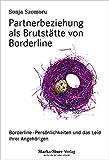 Partnerbeziehung als Brutstätte von Borderline: Borderline-Persönlichkeiten und das Leid ihrer Angehörigen