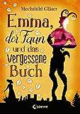 Emma, der Faun und das vergessene Buch von Mechthild Gläser