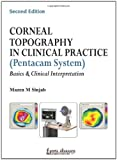 Corneal Topography In Clinical Practice(Pentacam System) Basics&Clinical Interpretation: Basics and Clinical Interpretation