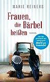 'Frauen, die Bärbel heißen: Roman' von Marie Reiners