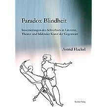 Paradox Blindheit: Inszenierungen des Sehverlusts in Literatur, Theater und bildender Kunst der Gegenwart