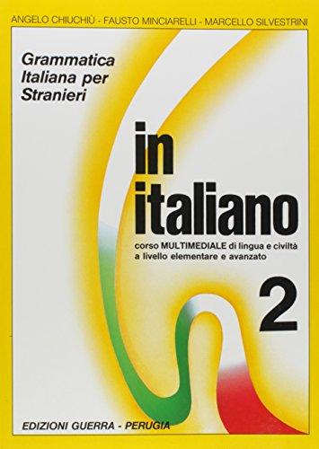 In italiano. Grammatica italiana per stranieri. Corso multimediale di lingua e di civiltà a livello elementare e avanzato: 2 (Guerra)