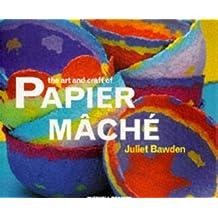The Art and Craft of Papier Mache (Art & Craft) by Juliet Bawden (1994-04-28)