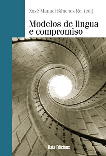 Modelos de lingua e compromiso (Baía Ensaio) (Galician Edition) por Xosé Manuel Sánchez Rei