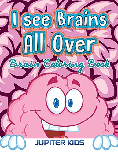 I see Brains All Over: Brain Coloring Book