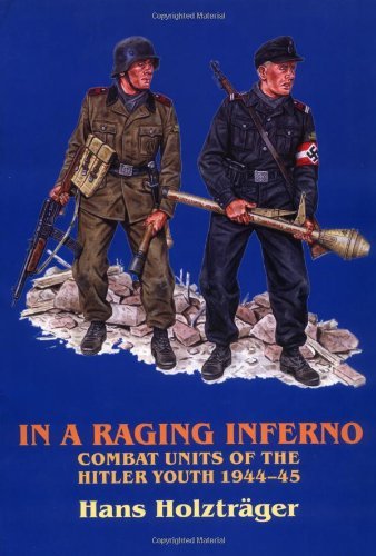 In a Raging Inferno: Combat Units of the Hitler Youth 1944-45 -