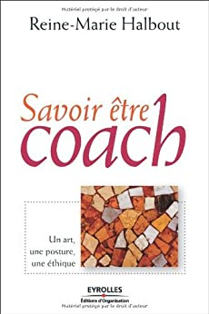 Savoir être coach : Un art, une posture, une éthique par [Halbout, Reine Marie]