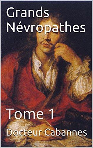 Grands Névropathes: Tome 1 par Docteur Cabannes