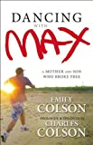 Dancing with Max: A Mother and Son Who Broke Free by Emily Colson (2012-10-13)