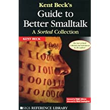 [(Kent Beck's Guide to Better Smalltalk : A Sorted Collection)] [By (author) Kent Beck ] published on (January, 2015)