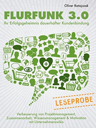 Leseprobe: Flurfunk 3.0 - Ihr Erfolgsgeheimnis dauerhafter Kundenbindung: Verbesserung von Projektmanagement, Zusammenarbeit, Wissensmanagement & Motivation mit Unternehmens-Wikis