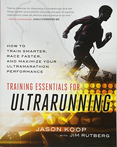 Training Essentials for Ultrarunning: How to Train Smarter, Race Faster, and Maximize Your Ultramarathon Performance por Jason Koop
