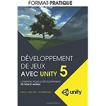 Developpement de jeux avec Unity 5 (format pratique): L'essentiel pour le developpement PC/WEB et MOBILE