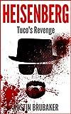 Breaking Bad: Heisenberg - Tucos Revenge (Breaking Bad, Heisenberg) (English Edition)