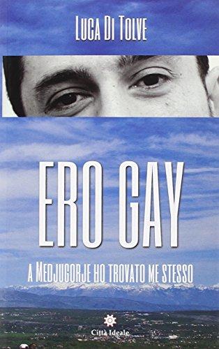 Ero gay. A Medjugorje ho trovato me stesso por Luca Di Tolve