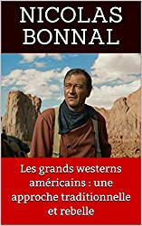 Les grands westerns américains : une approche traditionnelle et rebelle