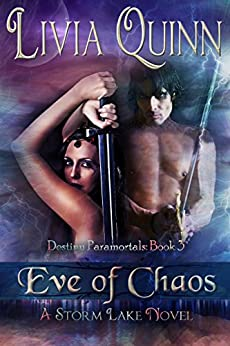 Eve of Chaos: Storm Lake West (Destiny Paramortals (Urban Fantasy Paramornal Cozy)(Southern Paranormal)(Small town sheriff Paranormal) Book 3) by [Quinn, Livia]