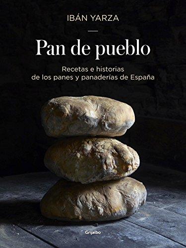 Pan de pueblo: Recetas e historias de los panes y panaderías de España (Sabores)