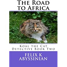 The Road to Africa (Koal the Cat Detective Book Two)