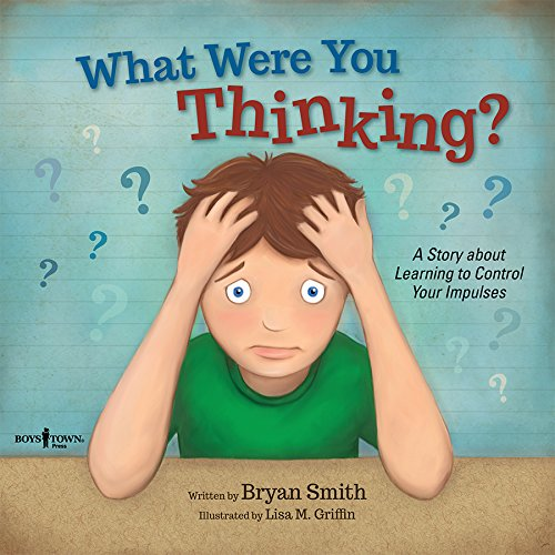 What Were You Thinking?: A Story About Learning to Control Your Impulses (Executive Function)