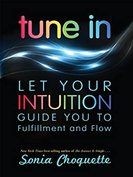Tune In: Let Your Intuition Guide You to Fulfillment and Flow by [Choquette, Sonia]