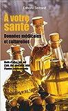 A votre santé: Données médicales et culturelles - Huile d'olive, vin, sel, café, thé, chocolat, miel, plantes médicinales