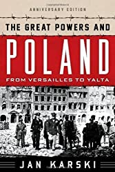 The Great Powers and Poland: From Versailles to Yalta by Jan Karski (2014-01-16)