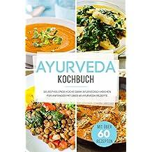Ayurveda Kochbuch: Selbstheilende Küche dank Ayurvedisch Kochen für Anfänger mit über 60 Ayurveda Rezepten