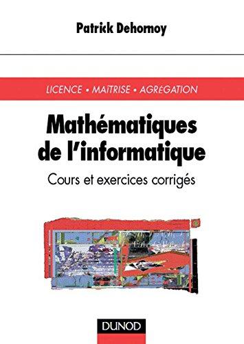 Mathématiques de l'informatique : Licence - Maîtrise - Agrégation : Cours et exercices corrigés par Patrick Dehornoy