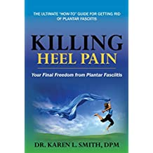 Killing Heel Pain: Your Final Freedom from Plantar Fasciitis (English Edition)