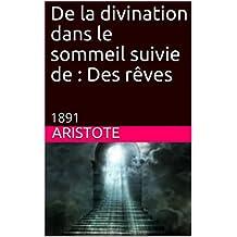 De la divination dans le sommeil  suivie  de :  Des rêves: 1891