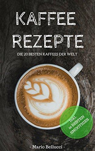 Kaffee Rezepte - Die 20 besten Kaffees der Welt! (Kochen Roste)