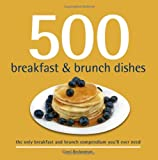 500 Breakfast & Brunch Dishes: The Only Compendium of Breakfast and Brunch Dishes You'll Ever Need (500 Cooking (Sellers))