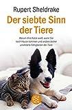 Der siebte Sinn der Tiere: Warum Ihre Katze weiß, wann Sie nach Hause kommen und andere bisher unerklärte Fähigkeiten der Tiere - Rupert Sheldrake