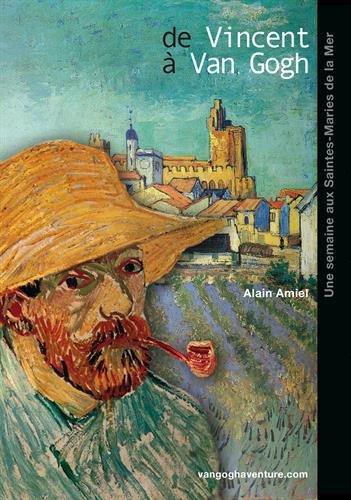 De Vincent à Van Gogh, une semaine aux ...