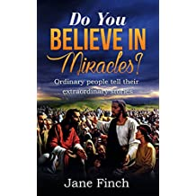 Do You Believe in Miracles?: Ordinary People Tell Their Extraordinary Stories