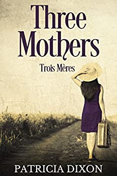 Three Mothers: Trois Mères by [Dixon, Patricia]