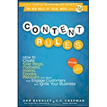 Content Rules: How to Create Killer Blogs, Podcasts, Videos, Ebooks, Webinars (and More) That Engage Customers and Ignite Your Business (New Rules Social Media Series) by Ann Handley (8-Jun-2012) Paperback